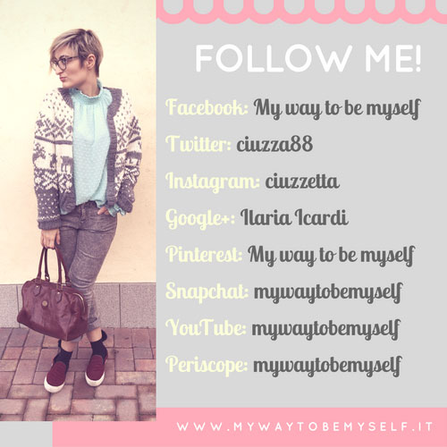Follow me | www.mywaytobemyself.it | Ilaria Icardi