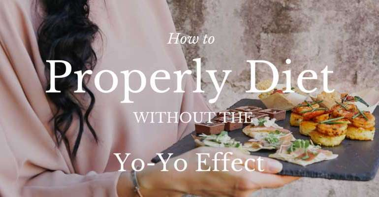 How to Properly Diet Without the Yo-Yo Effect