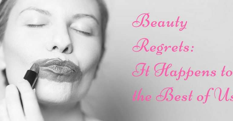 Beauty Regrets: It Happens to the Best of Us