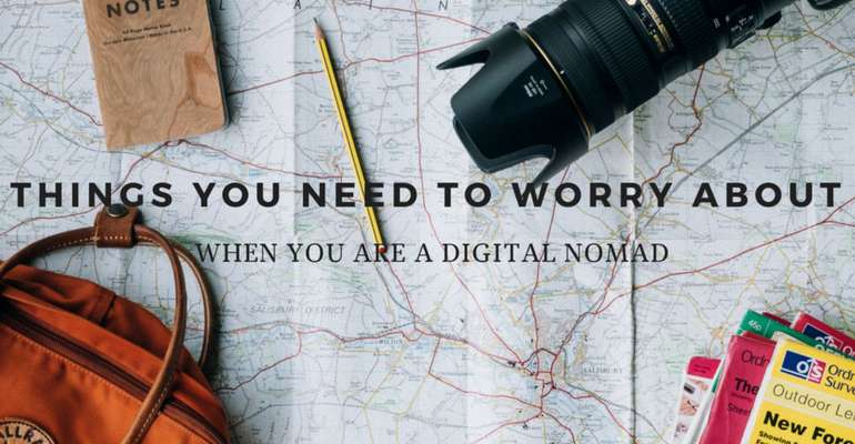 Things You Need to Worry about When You Are a Digital Nomad
