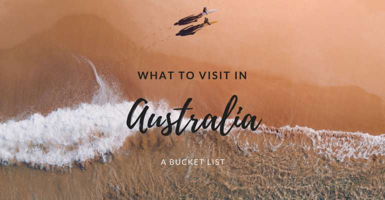 What to Visit in Australia – A Bucket List