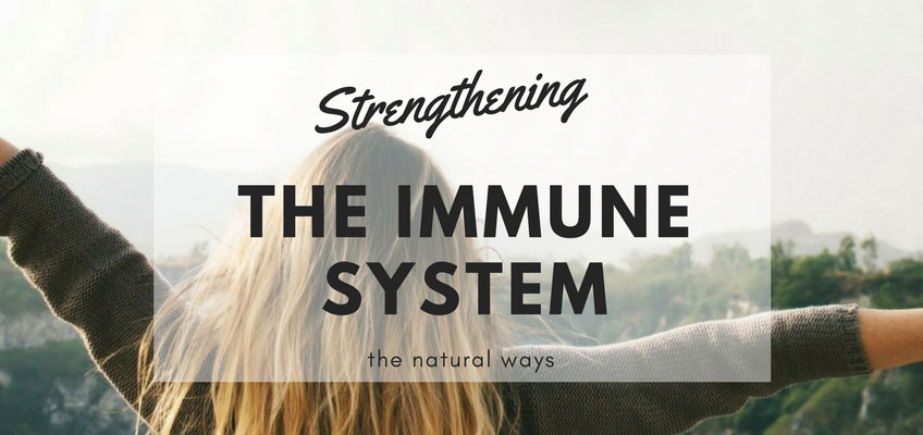 Strengthening Your Immune System, the Natural Way