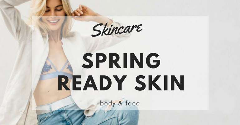 Spring Ready Skin – Face & Body