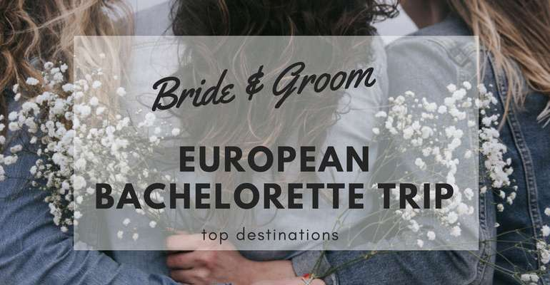 Top Destination for the Best European Bachelorette Trip