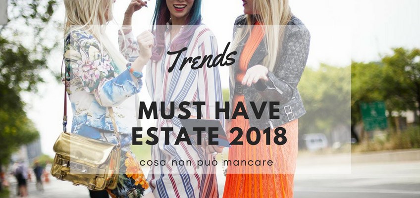 Must have estate 2018: i tre immancabili nel tuo armadio