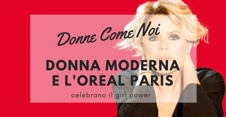 Donne Come Noi: Donna Moderna e L'Oreal Paris celebrano il Girl Power