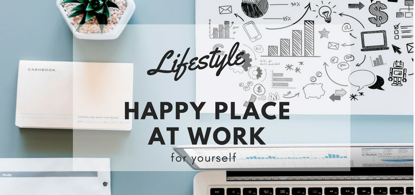 Importance for Yourself of Creating a Happy Place at Work