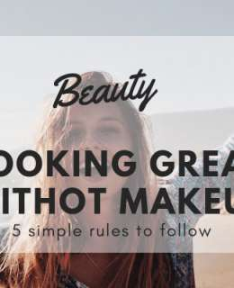 Makeup is a really fun thing to enjoy. However, do you kknow you can be beautiful even with bare skin? Here 5 simple rules for looking great without makeup