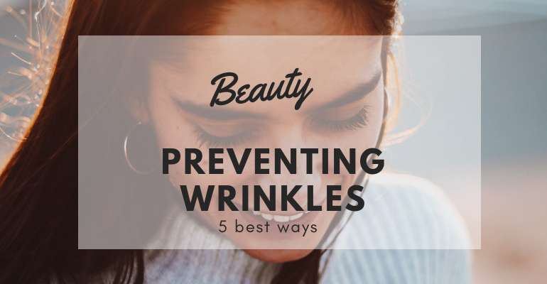 The 5 Best Ways to Prevent Wrinkles